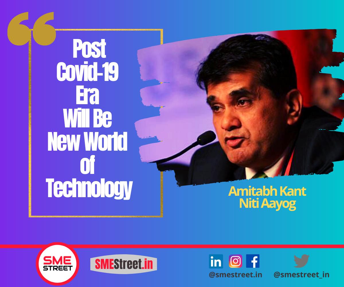 Amitabh Kant, Technology, Post-COVID, Niti aayog, SMEStreet