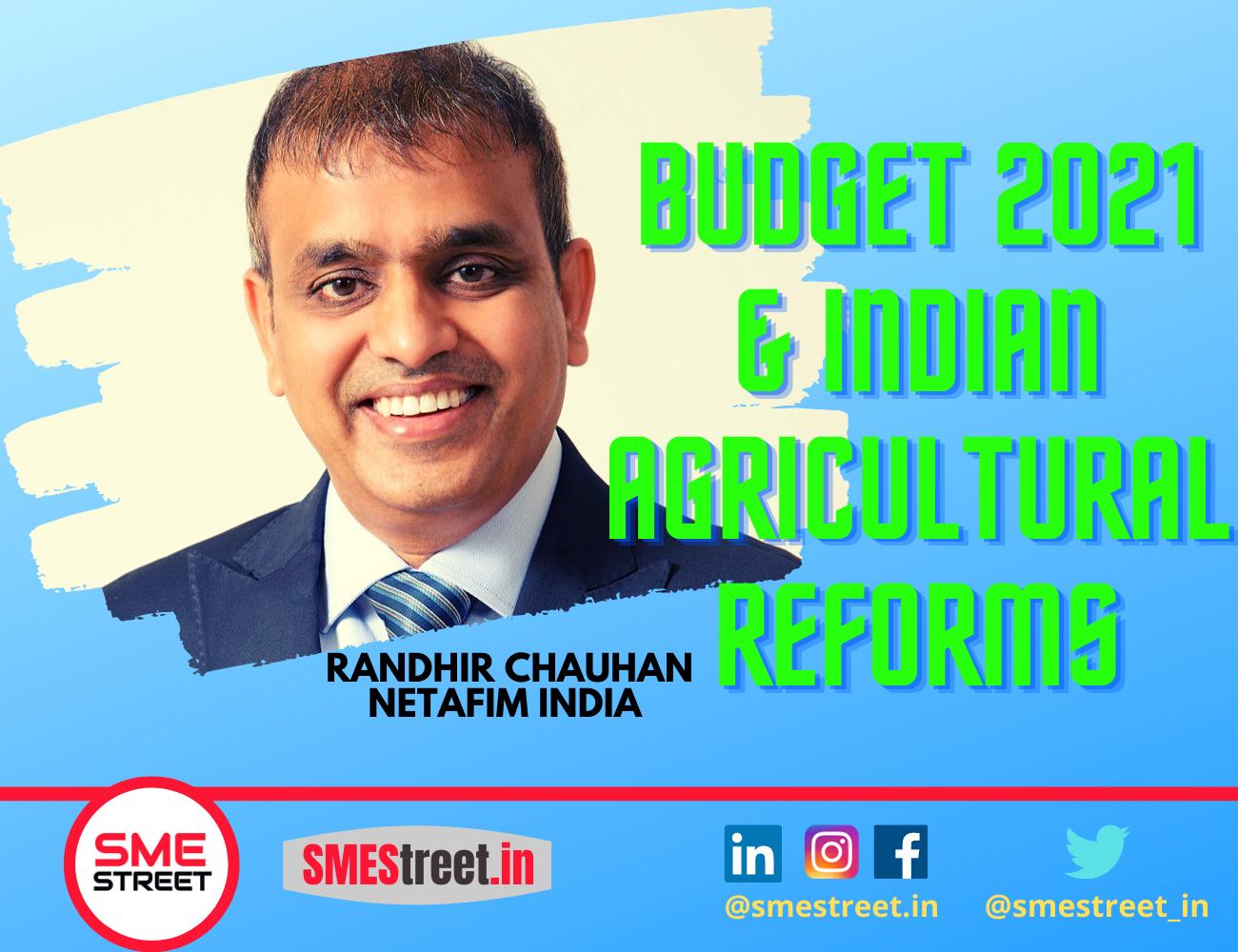 Randhir Chauhan, Netafim India , SMESTreet, Budget 2021 & INdian Agricultural Reforms