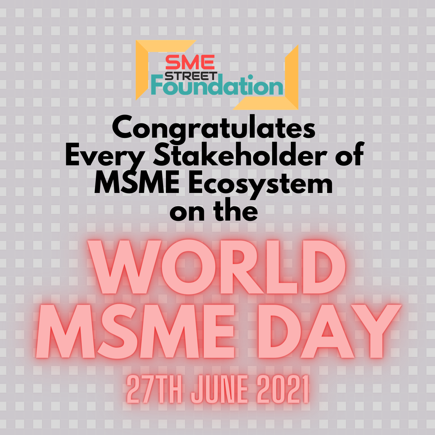 SMEStreet Foundation Celebrates World MSME Day With a Commitment to Add Value for Entrepreneurs Who Thrive to Exceed