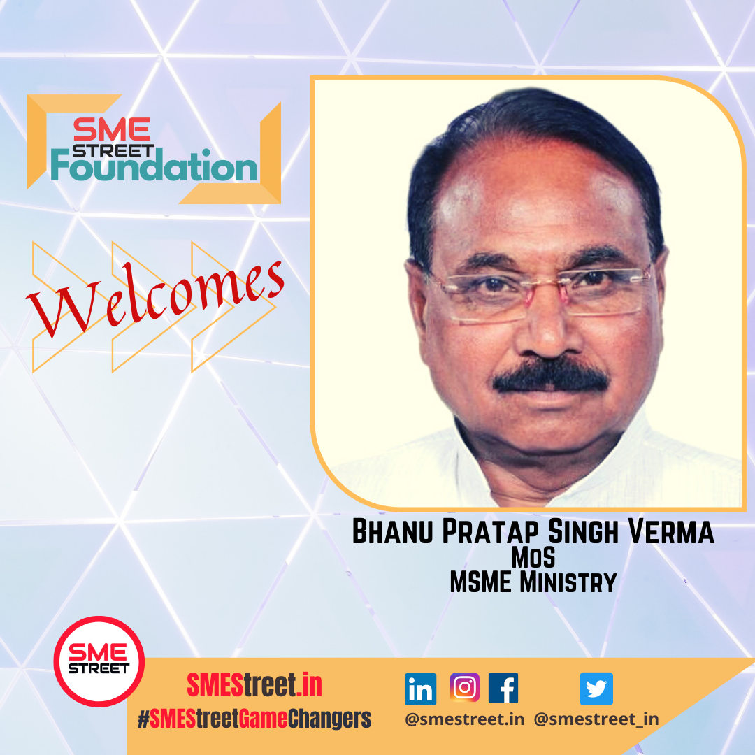 SMEStreet Foundation Welcomes Bhanu Pratap Singh Verma as Minister of State for MSME Ministry