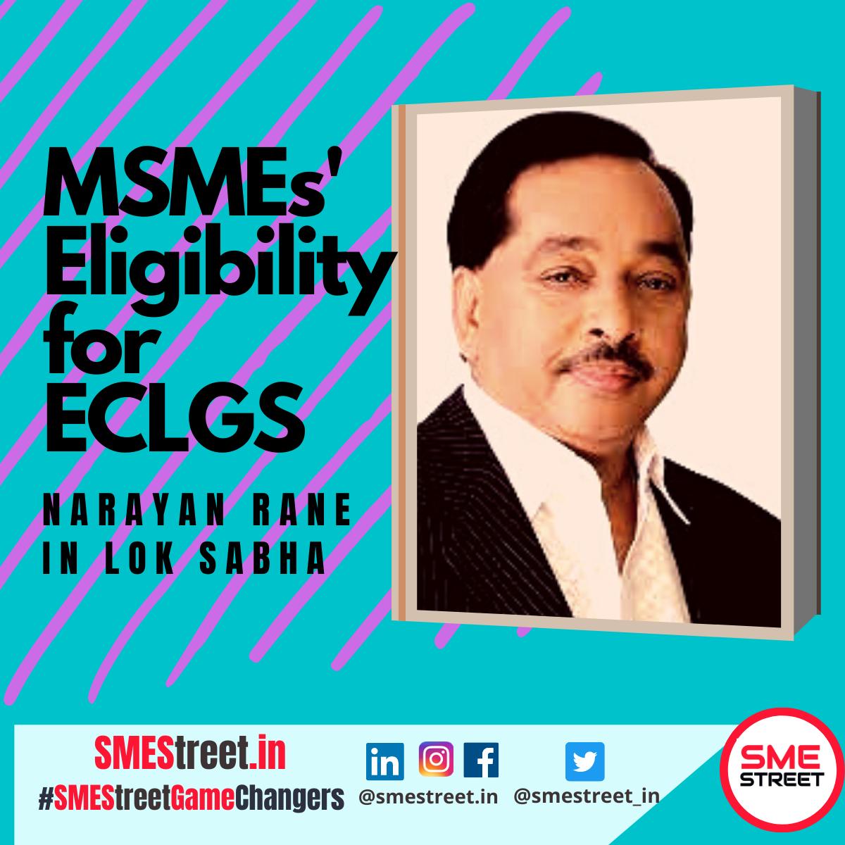 MSMEs' Eligibility for ECLGS, Narayan Rane, MSMEs, SMEStreet, ECGLS