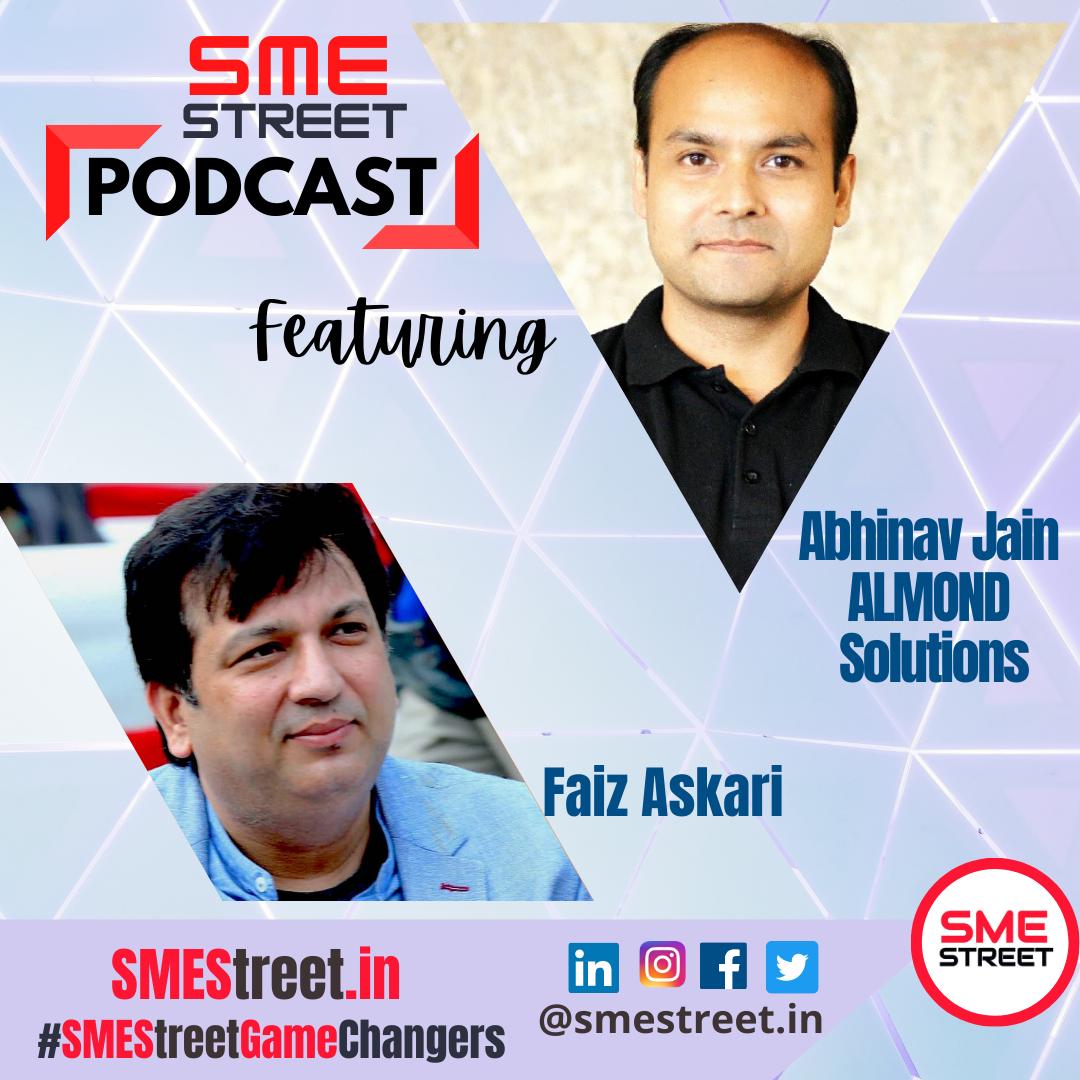 Abhinav Jai, Almond Solutions, Faiz Askari, SMEStreet Podcast
